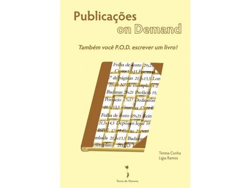 Publicações On Demand: Também você P. O. D. escrever um livro! - Teresa Cunha e Lígia Ramos