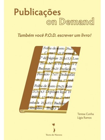 Publicações On Demand: - Também você P. O. D. escrever um livro! - Teresa Cunha e Lígia Ramos