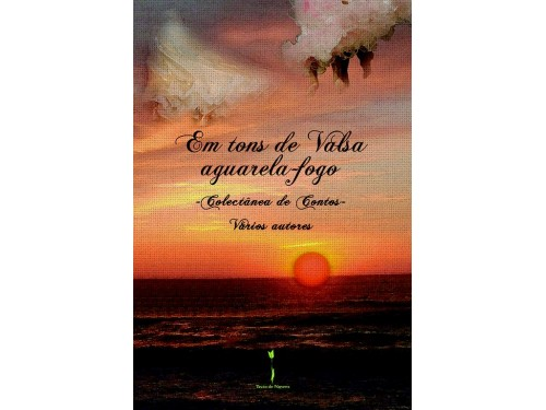 Em tons de Valsa aguarela-fogo - Colectânea de Contos – Vários autores