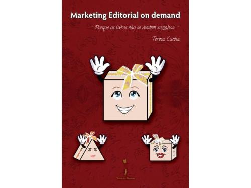 Marketing Editorial on demand:  Porque os livros não se vendem sozinhos - Teresa Cunha