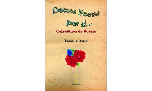 Desses Poetas por aí… - Colectânea de Poesia – Vários autores