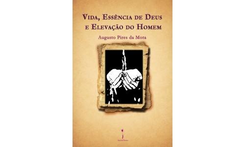 Vida, Essência de Deus e Elevação do Homem, Augusto Pires da Mota