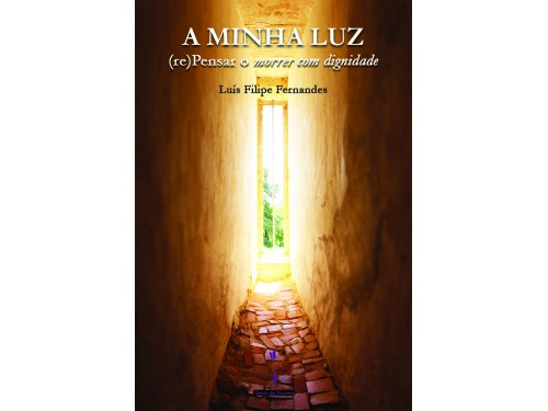 A Minha Luz – (Re)pensar o morrer com dignidade - Luís Filipe Fernandes