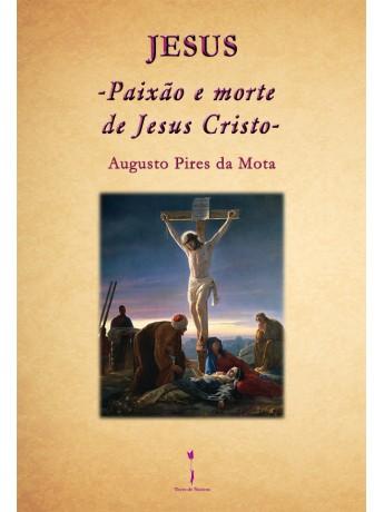 Jesus – Paixão e morte de Jesus Cristo - Augusto Pires da Mota
