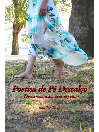 Poetisa de Pé Descalço – De versos nus, sem regras – Ana Pão Trigo