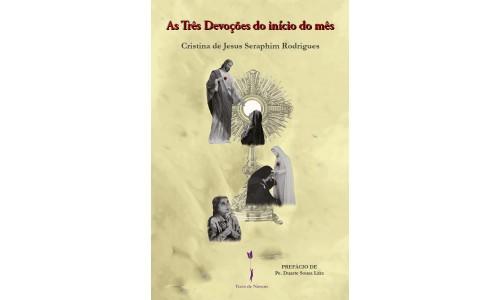 As Três Devoções do início do mês - Cristina de Jesus Seraphim Rodrigues