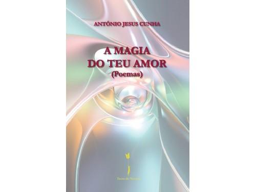 A Magia do Teu Amor (Poemas), António Jesus Cunha