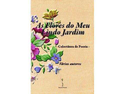 As Flores do Meu Lindo Jardim - Colectânea de Poesia – Vários autores