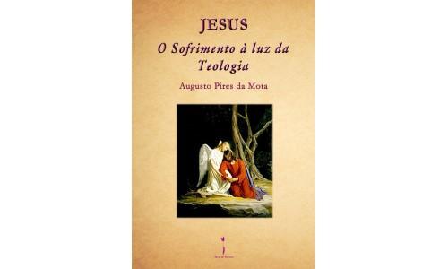 Jesus - O Sofrimento à luz da Teologia - Augusto Pires da Mota