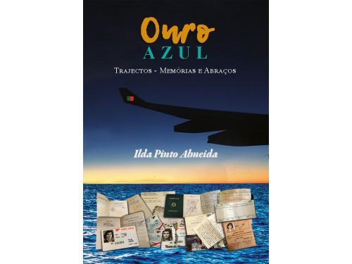 OURO AZUL – TRAJECTOS – MEMÓRIAS E ABRAÇOS - Ilda Pinto Almeida