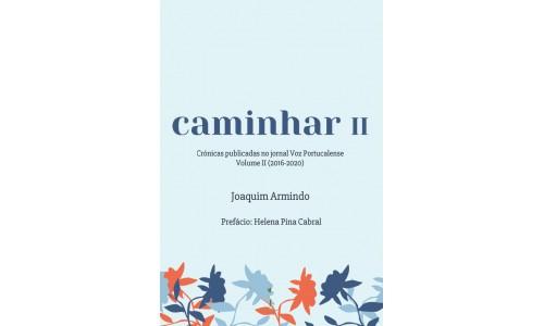 caminhar II - Crónicas publicadas no Jornal Voz Portucalense: Volume II (2016-2020) - Joaquim Armindo