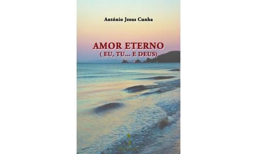 Amor Eterno (Eu, Tu … e Deus), António Jesus Cunha