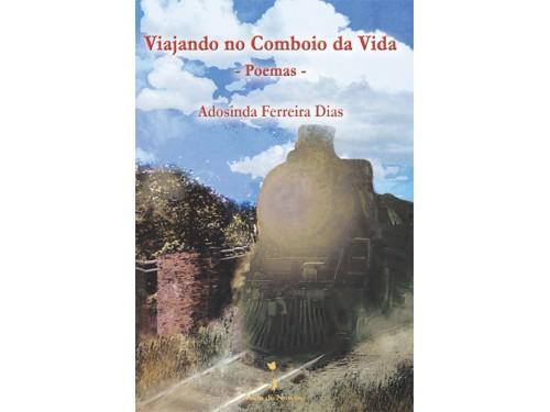 Viajando no Comboio da Vida − Poemas − . Adosinda Ferreira Dias